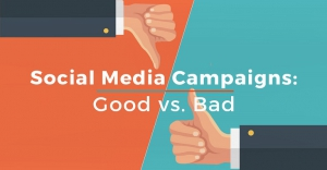 Social Media Campaigns: Good vs Bad